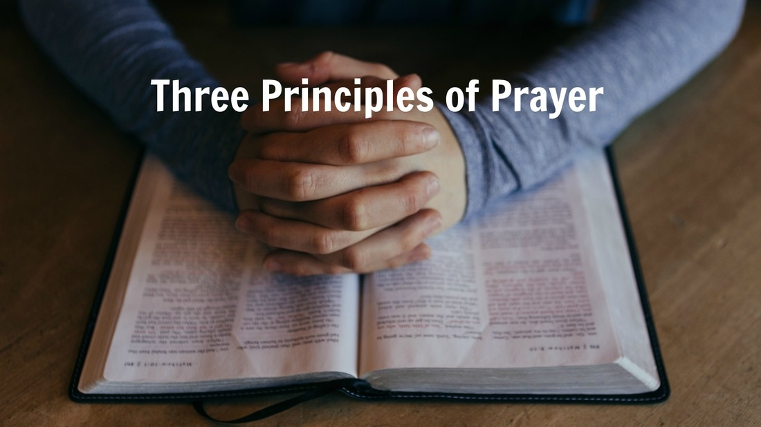 Three Principles of Prayer | Sermon from Pastor Tim Phillips